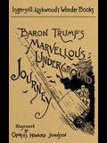 Baron Trump's Marvellous Underground Journey: A Facsimile of the Original 1893 Edition