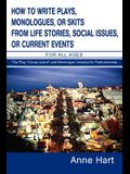 How to Write Plays, Monologues, or Skits from Life Stories, Social Issues, or Current Events: For All Ages
