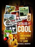 Cleveland's Catalog of Cool: An Irreverent Guide to the Land