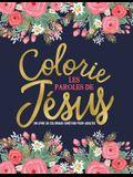 Colorie les paroles de Jésus: Un livre de coloriage chrétien pour adultes: Un livre religieux unique où figurent 45 versets de la Bible à colorier