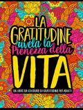 La gratitudine rivela la pienezza della vita: Un libro da colorare di gratitudine per adulti