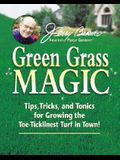 Jerry Baker's Green Grass Magic: Tips, Tricks, and Tonics for Growing the Toe-Ticklinest Turf in Town! (Jerry Baker's Good Gardening series) (Jerry Baker Good Gardening series)