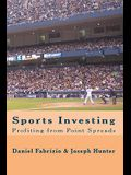 Sports Investing: Profiting from Point Spreads: Finding Value in the Sports Marketplace