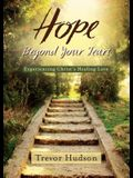 Hope Beyond Your Tears: Experiencing Christ's Healing Love