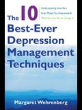 The 10 Best-Ever Depression Management Techniques: Understanding How Your Brain Makes You Depressed and What You Can Do to Change It