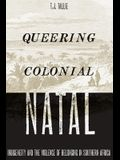 Queering Colonial Natal: Indigeneity and the Violence of Belonging in Southern Africa