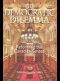 The Democratic Dilemma: Reforming the Canadian Senate