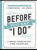 Before You Say I Do(r): A Marriage Preparation Guide for Couples