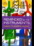 Reminded by the Instruments: David Tudor's Music