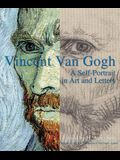 Vincent Van Gogh: A Self-Portrait in Art and Letters
