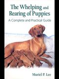The Whelping and Rearing Puppies: A Complete and Practical Guide