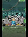 You Have to F**king Eat