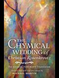 The Chymical Wedding of Christian Rosenkreutz: The Ezekiel Foxcroft translation revised, and with two new essays by Michael Martin