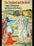 The Shepherd and the Rock: Origins, Development, and Missions of the Papacy