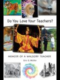 Do You Love Your Teachers?: Memoir of a Waldorf Teacher