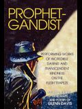 Prophetgandist: Performing Works of Incredible Daring and Transcendent Kindness on the Flesh Trapeze