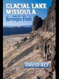 Glacial Lake Missoula: And Its Humongous Flood