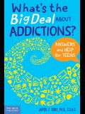 What's the Big Deal about Addictions?: Answers and Help for Teens