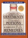Oddball Ointments, Powerful Potions & Fabulous Folk Remedies That'll Cure Almost Anything That Ails You