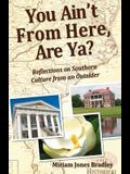 You Ain't From Here, Are Ya?: Reflections on Southern Culture by an Outsider