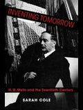Inventing Tomorrow: H. G. Wells and the Twentieth Century