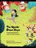The Upside-Down Boys: A children's book about how bad feelings can be contagious and how kindness can turn bullies into buddies.
