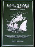 THE LAST TRAIN TO PARADISE Henry Flagler and the Spectacular Rise and Fall of the Railroad That Changed an Ocean