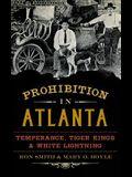 Prohibition in Atlanta: Temperance, Tiger Kings & White Lightning