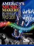 America's Music Makers: Big Bands & Ballrooms 1912-2011