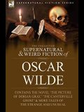 The Collected Supernatural & Weird Fiction of Oscar Wilde-Includes the Novel 'The Picture of Dorian Gray, ' 'Lord Arthur Savile's Crime, ' 'The Canter