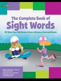 The Complete Book of Sight Words: 220 Words Your Child Needs to Know to Become a Successful Reader