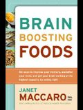 Brain Boosting Foods: 50 Ways to Improve Your Memory, Unclutter Your Mind, and Get Your Brain Working at Its Highest Capacity by Eating Righ