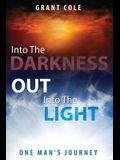 Into The Darkness Out Into The Light: One Man's Journey