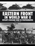 Eastern Front in World War II: Hitler's Russian War in Photographs
