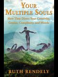 Your Multiple Souls - How They Direct Your Creativity, Genius, Complexity, and Moods