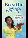 Breathe with Me: A Guide to Finding Peace in the Storms of Life