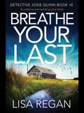 Breathe Your Last: An addictive and nail-biting crime thriller