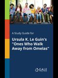 A Study Guide for Ursula K. Le Guin's Ones Who Walk Away from Omelas