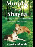 Murphy and Shayna, The Story of Two Good Friends And Much, Much More