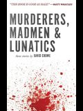 Murderers, Madmen & Lunatics