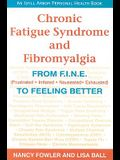 Chronic Fatigue Syndrome and Fibromyalgia: From F.I.N.E. (Frustrated, Irritated, Nauseated, Exhausted) to Feeling Better
