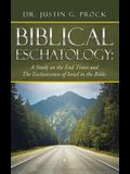 Biblical Eschatology: A Study on the End Times and the Exclusiveness of Israel in the Bible.