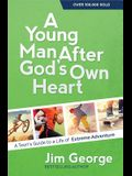 A Young Man After God's Own Heart: A Teen's Guide to a Life of Extreme Adventure