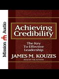 Achieving Credibility Lib/E: The Key to Effective Leadership