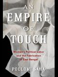 An Empire of Touch: Women's Political Labor and the Fabrication of East Bengal