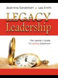 Legacy Leadership: The Leader's Guide to Lasting Greatness