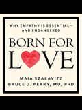 Born for Love Lib/E: Why Empathy Is Essential--And Endangered
