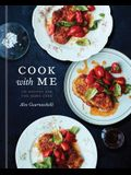 Cook with Me: 150 Recipes for the Home Cook: A Cookbook
