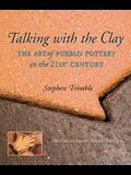 Talking with the Clay: The Art of Pueblo Pottery in the 21st Century, 20th Anniversary Revised Edition