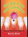 Rules for the Unruly: Living an Unconventional Life
